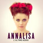 Annalisa e L'ultimo addio: un singolo di grandi emozioni