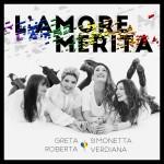 L'amore merita e lo cantano Simonetta, Verdiana, Greta e Roberta