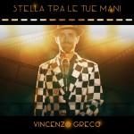Vincenzo Greco arriva col singolo Stella tra le tue Mani